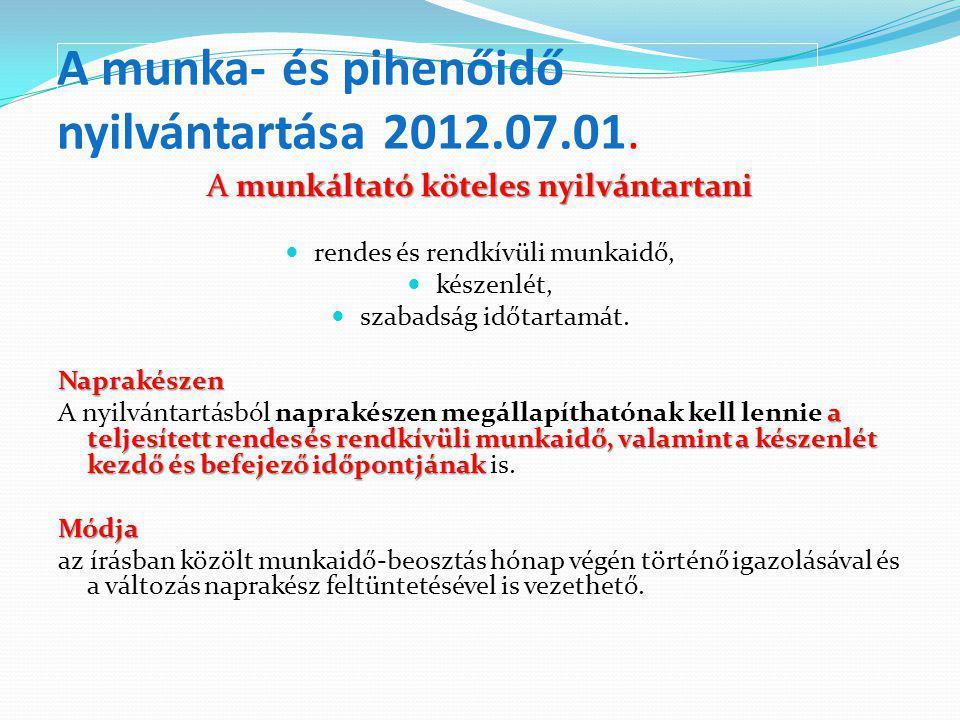 A munka- és pihenőidő nyilvántartása 2012.07.01. A munkáltató köteles nyilvántartani rendes és rendkívüli munkaidő, készenlét, szabadság időtartamát.N