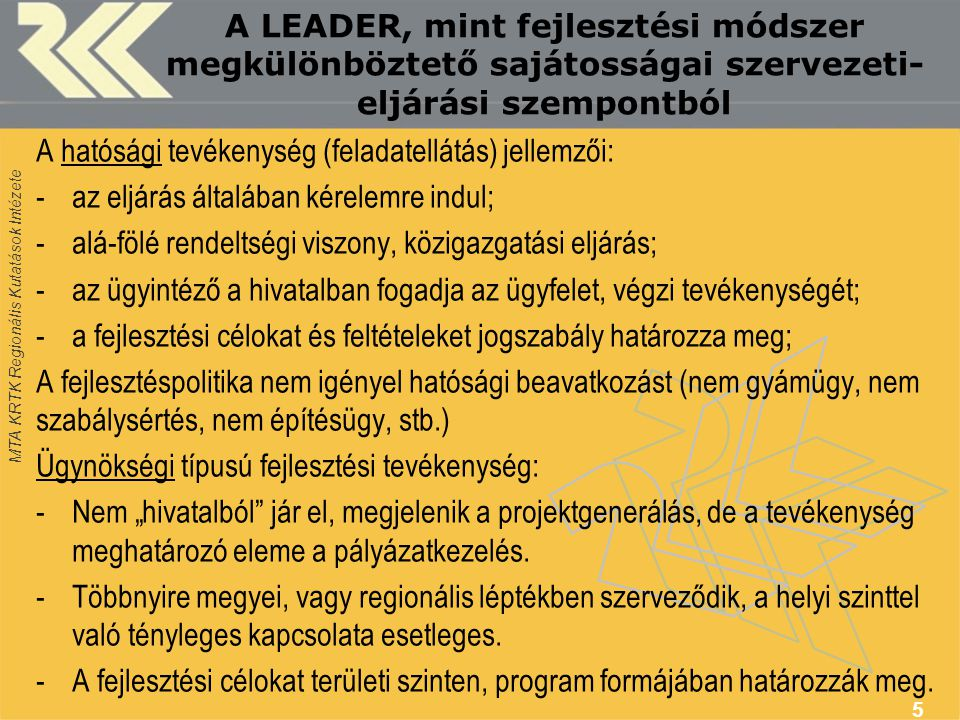 MTA KRTK Regionális Kutatások Intézete A LEADER, mint fejlesztési módszer megkülönböztető sajátosságai szervezeti- eljárási szempontból A hatósági tev