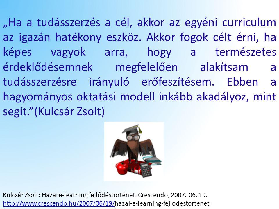 """""""Ha a tudásszerzés a cél, akkor az egyéni curriculum az igazán hatékony eszköz. Akkor fogok célt érni, ha képes vagyok arra, hogy a természetes érdekl"""