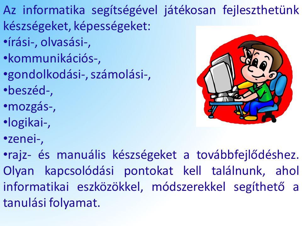 Az informatika segítségével játékosan fejleszthetünk készségeket, képességeket: írási-, olvasási-, kommunikációs-, gondolkodási-, számolási-, beszéd-,
