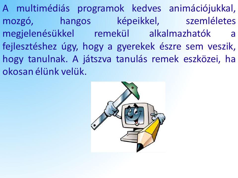 A multimédiás programok kedves animációjukkal, mozgó, hangos képeikkel, szemléletes megjelenésükkel remekül alkalmazhatók a fejlesztéshez úgy, hogy a