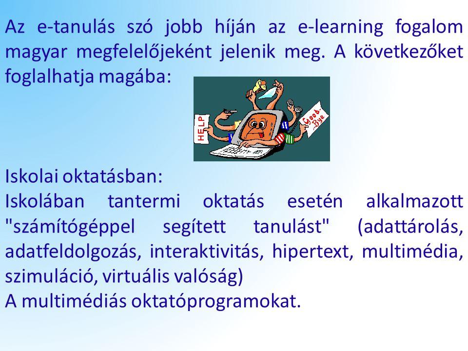 Az e-tanulás szó jobb híján az e-learning fogalom magyar megfelelőjeként jelenik meg. A következőket foglalhatja magába: Iskolai oktatásban: Iskolában