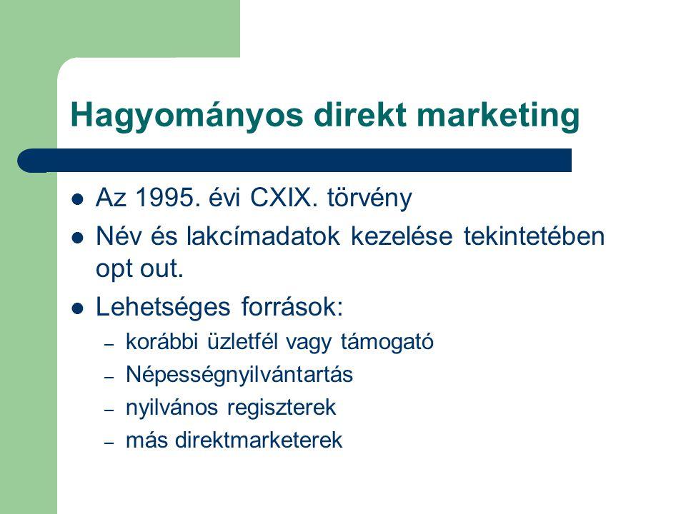 Hagyományos direkt marketing Az 1995. évi CXIX. törvény Név és lakcímadatok kezelése tekintetében opt out. Lehetséges források:HA – korábbi üzletfél v