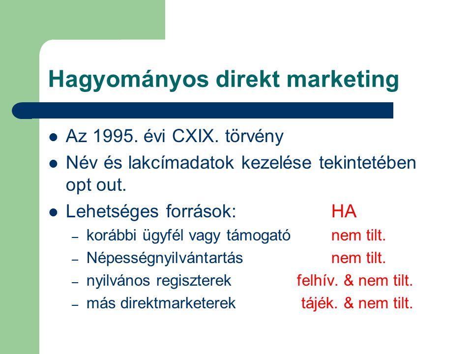 Hagyományos direkt marketing Az 1995. évi CXIX. törvény Név és lakcímadatok kezelése tekintetében opt out. Lehetséges források:HA – korábbi ügyfél vag