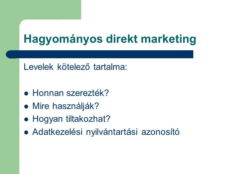 Hagyományos direkt marketing Levelek kötelező tartalma: Honnan szerezték? Mire használják? Hogyan tiltakozhat? Adatkezelési nyilvántartási azonosító