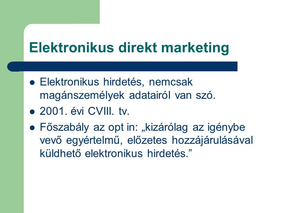 """Elektronikus direkt marketing Elektronikus hirdetés, nemcsak magánszemélyek adatairól van szó. 2001. évi CVIII. tv. Főszabály az opt in: """"kizárólag az"""