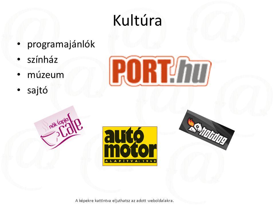 Kultúra programajánlók színház múzeum sajtó A képekre kattintva eljuthatsz az adott weboldalakra.