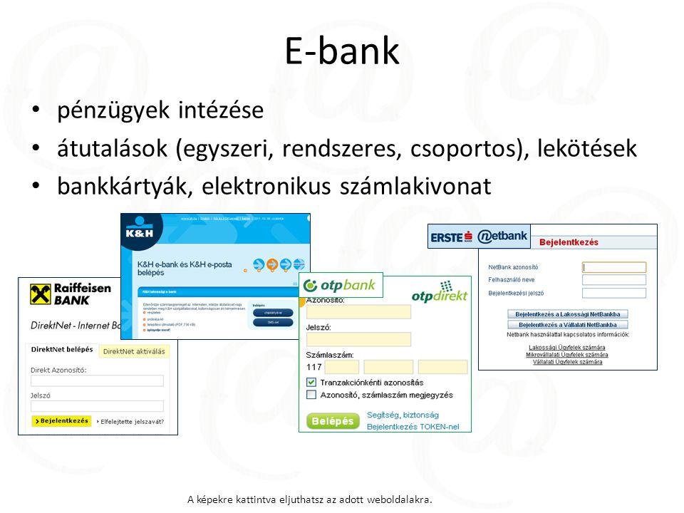 E-bank pénzügyek intézése átutalások (egyszeri, rendszeres, csoportos), lekötések bankkártyák, elektronikus számlakivonat A képekre kattintva eljuthatsz az adott weboldalakra.