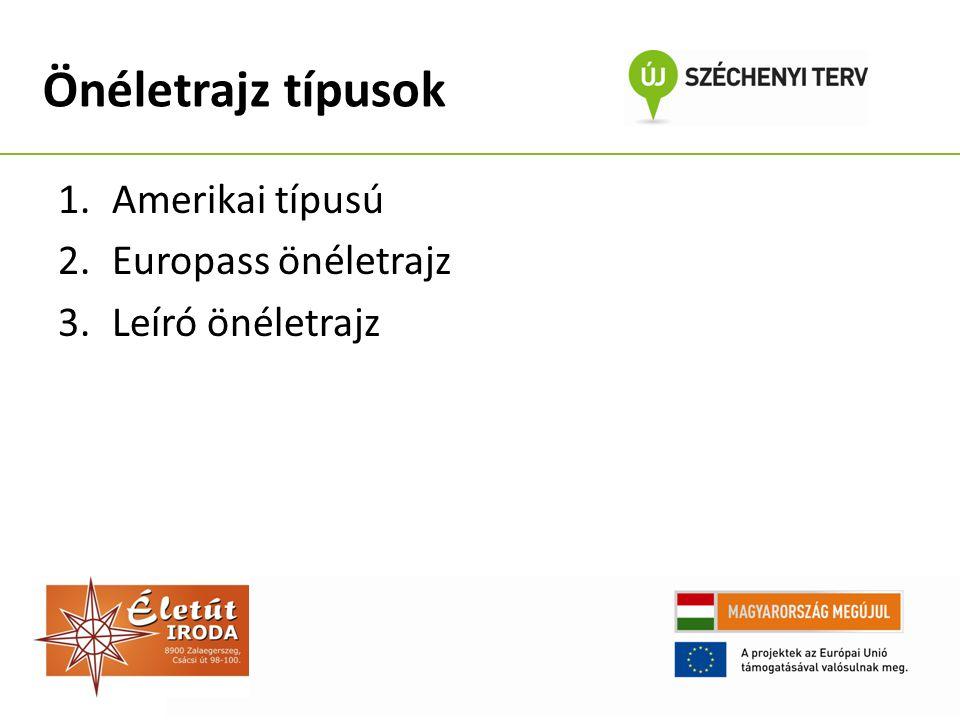 1.Amerikai típusú 2.Europass önéletrajz 3.Leíró önéletrajz Önéletrajz típusok