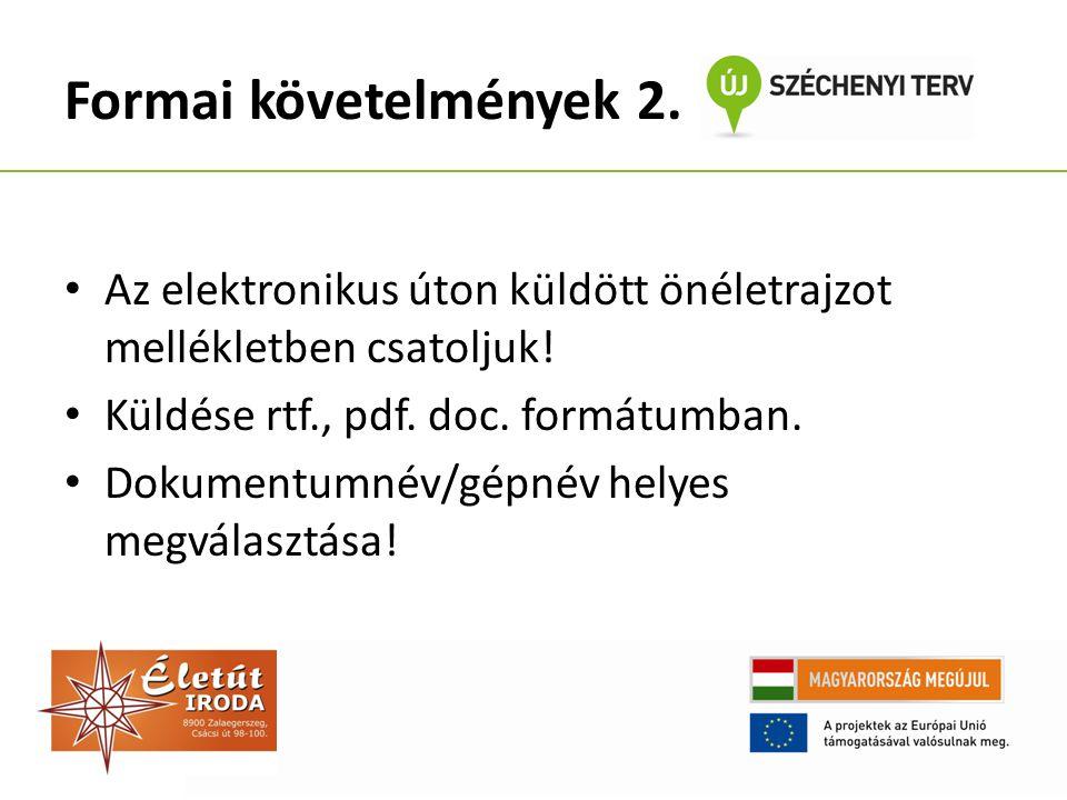 Formai követelmények 2. Az elektronikus úton küldött önéletrajzot mellékletben csatoljuk! Küldése rtf., pdf. doc. formátumban. Dokumentumnév/gépnév he
