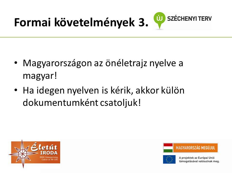 Formai követelmények 3. Magyarországon az önéletrajz nyelve a magyar! Ha idegen nyelven is kérik, akkor külön dokumentumként csatoljuk!