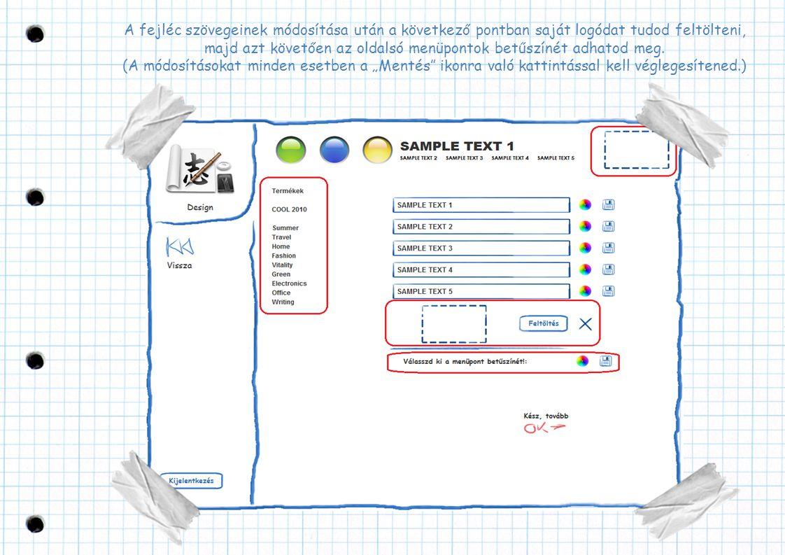 A fejléc szövegeinek módosítása után a következő pontban saját logódat tudod feltölteni, majd azt követően az oldalsó menüpontok betűszínét adhatod meg.