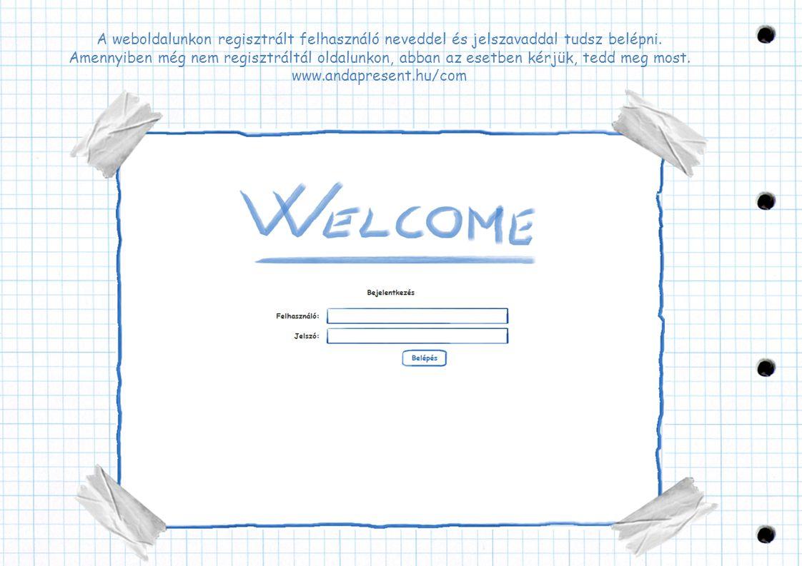 A weboldalunkon regisztrált felhasználó neveddel és jelszavaddal tudsz belépni.