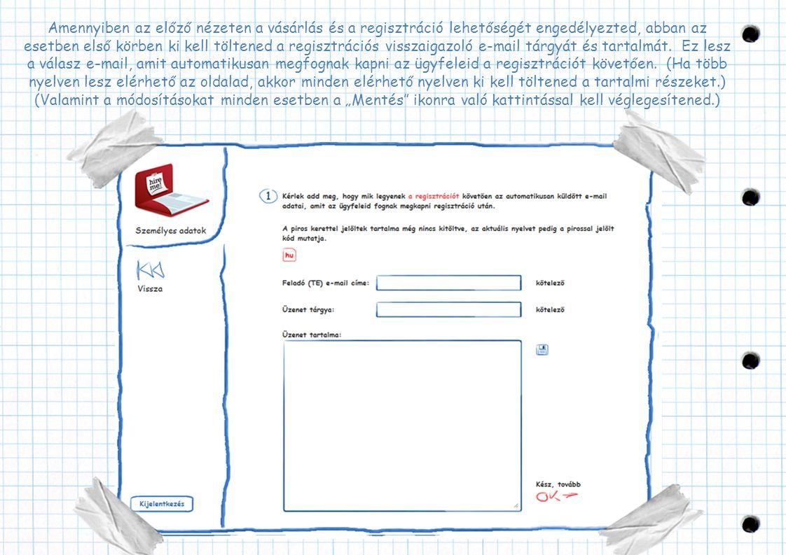 Amennyiben az előző nézeten a vásárlás és a regisztráció lehetőségét engedélyezted, abban az esetben első körben ki kell töltened a regisztrációs viss
