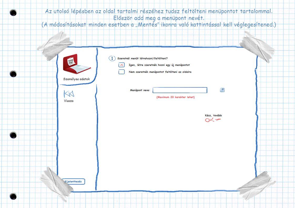 Az utolsó lépésben az oldal tartalmi részéhez tudsz feltölteni menüpontot tartalommal. Először add meg a menüpont nevét. (A módosításokat minden esetb