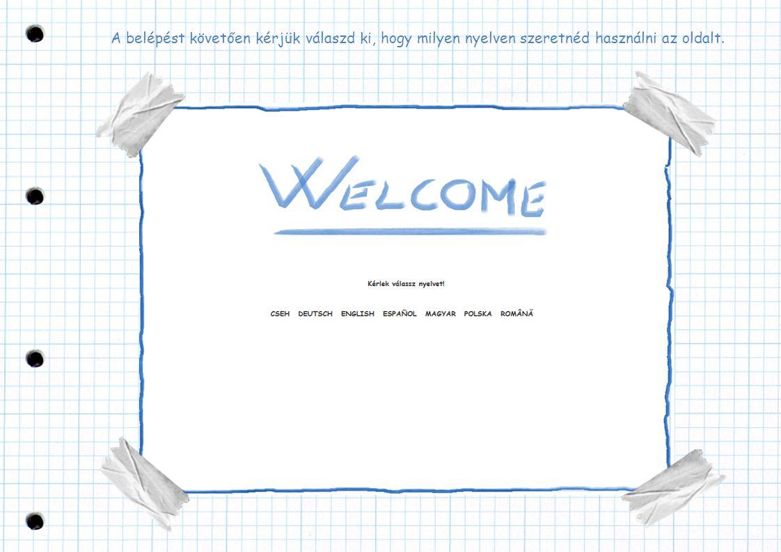 A belépést követően kérjük válaszd ki, hogy milyen nyelven szeretnéd használni az oldalt.