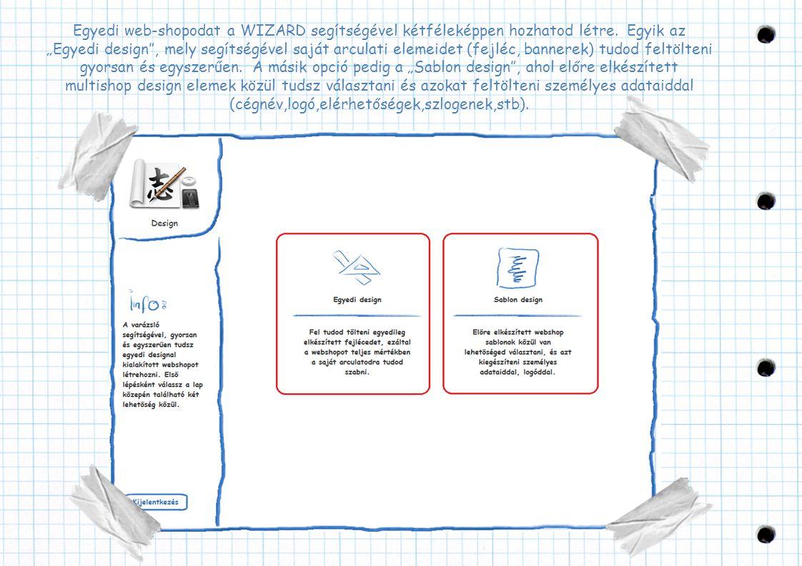 """Egyedi web-shopodat a WIZARD segítségével kétféleképpen hozhatod létre. Egyik az """"Egyedi design"""", mely segítségével saját arculati elemeidet (fejléc,"""