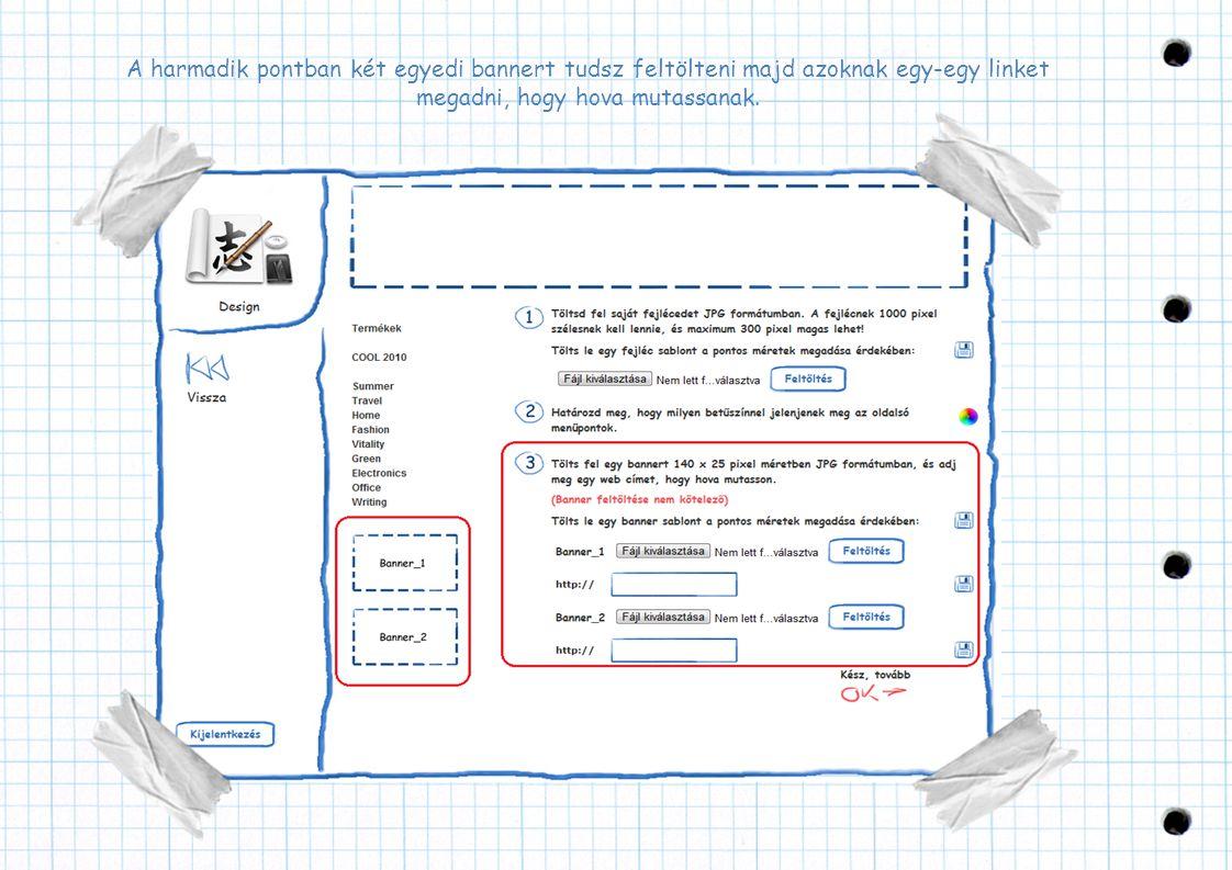 A harmadik pontban két egyedi bannert tudsz feltölteni majd azoknak egy-egy linket megadni, hogy hova mutassanak.