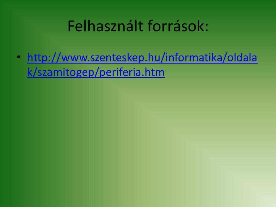 Felhasznált források: http://www.szenteskep.hu/informatika/oldala k/szamitogep/periferia.htm
