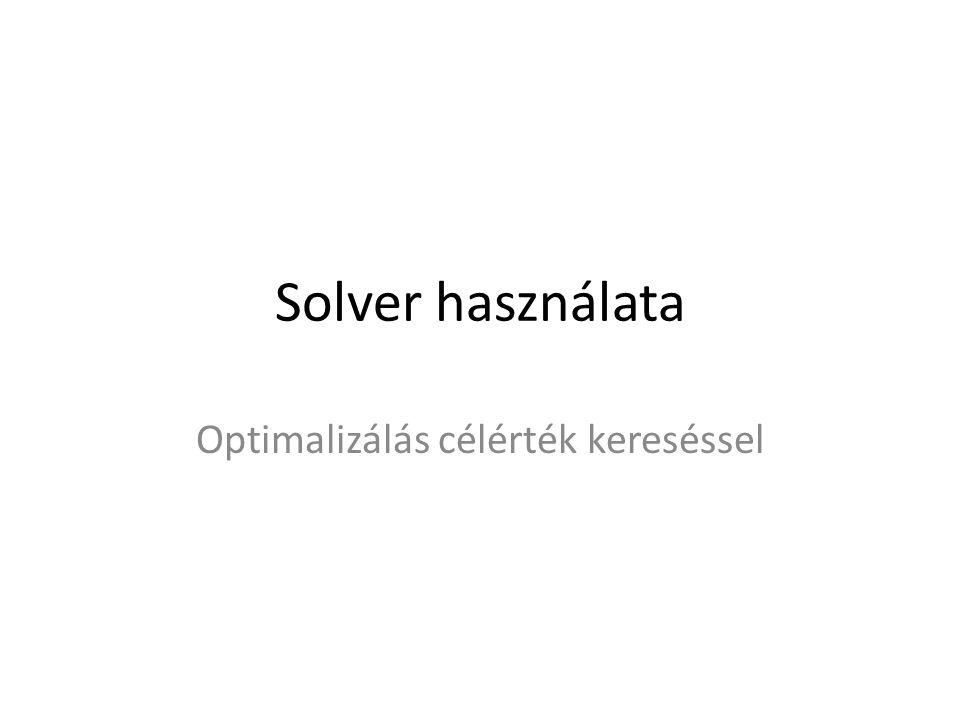 Solver beállításai Lineáris modell feltételezése: Gyorsabb a megoldási folyamat, ha a modell minden összefüggése lineáris, tehát egy lineáris optimalizálási problémát kell megoldania.