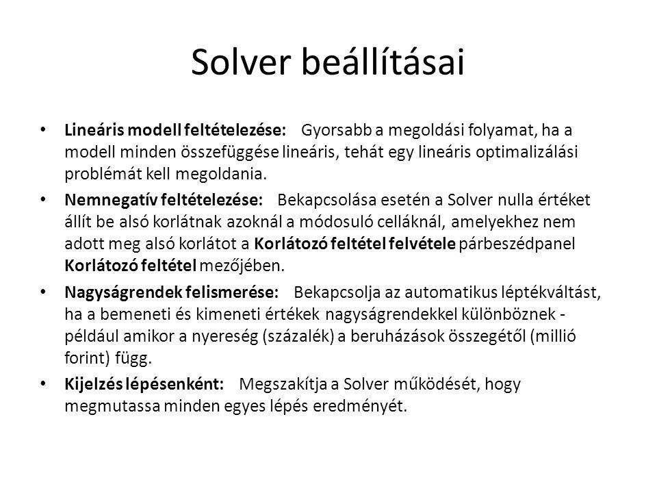 Solver beállításai Lineáris modell feltételezése: Gyorsabb a megoldási folyamat, ha a modell minden összefüggése lineáris, tehát egy lineáris optimali