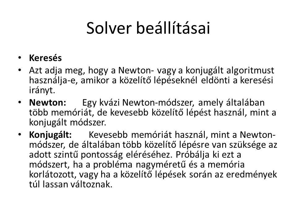 Solver beállításai Keresés Azt adja meg, hogy a Newton- vagy a konjugált algoritmust használja-e, amikor a közelítő lépéseknél eldönti a keresési irán