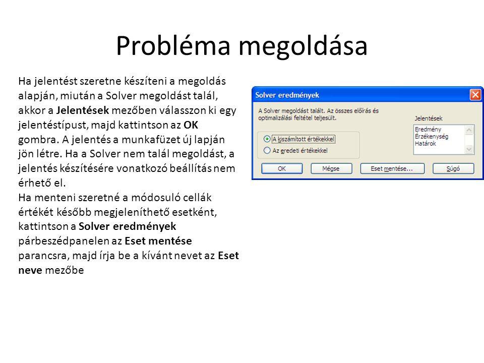 Probléma megoldása Ha jelentést szeretne készíteni a megoldás alapján, miután a Solver megoldást talál, akkor a Jelentések mezőben válasszon ki egy je