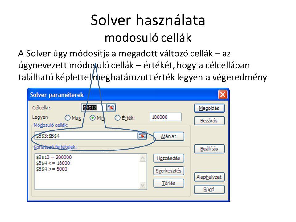 Solver használata modosuló cellák A Solver úgy módosítja a megadott változó cellák – az úgynevezett módosuló cellák – értékét, hogy a célcellában talá