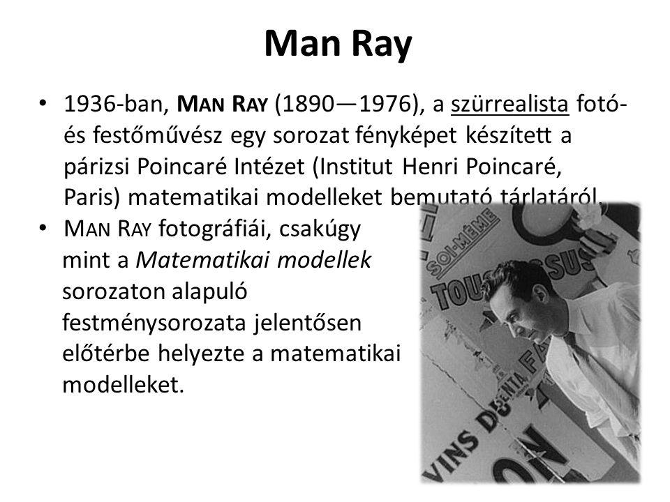 Man Ray 1936-ban, M AN R AY (1890—1976), a szürrealista fotó- és festőművész egy sorozat fényképet készített a párizsi Poincaré Intézet (Institut Henr