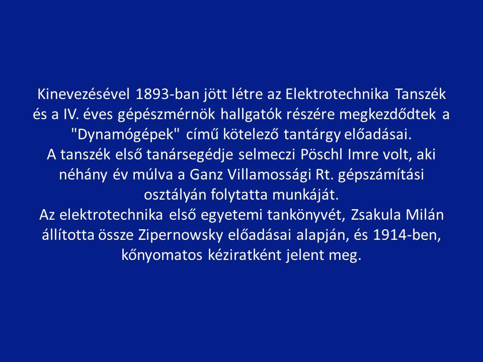 Kinevezésével 1893-ban jött létre az Elektrotechnika Tanszék és a IV.