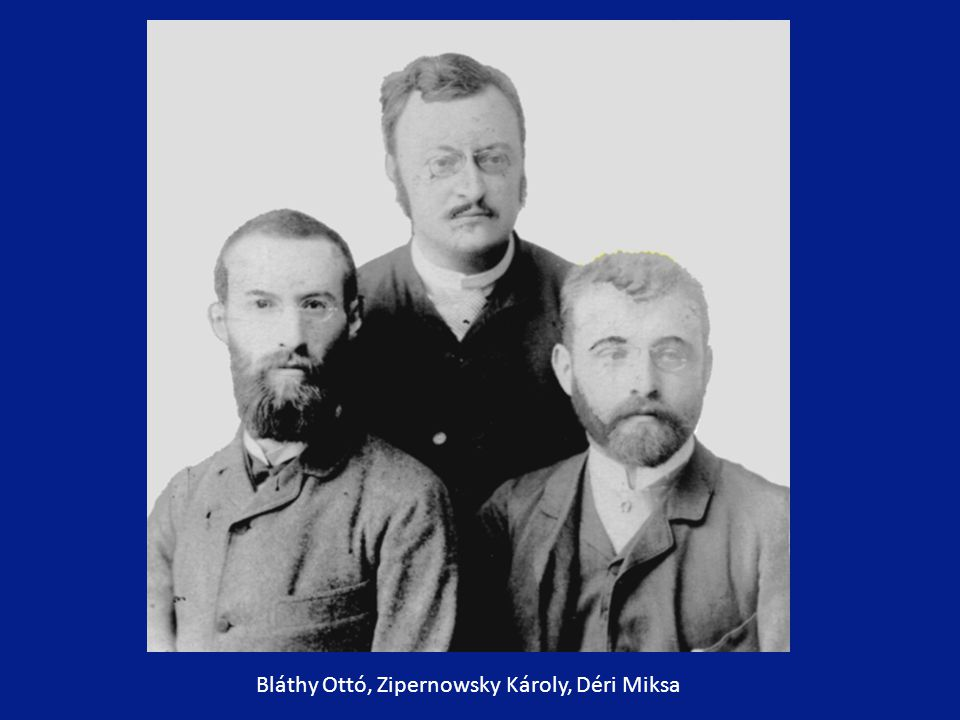 1882-ben Déri Miksa belépett a Ganz gyárba, 1883-ban Bláthy Ottó Titusz is Zipernowsky munkatársa lett és létrejött a Ganzban a transzformátort megalkotó híres hármas.