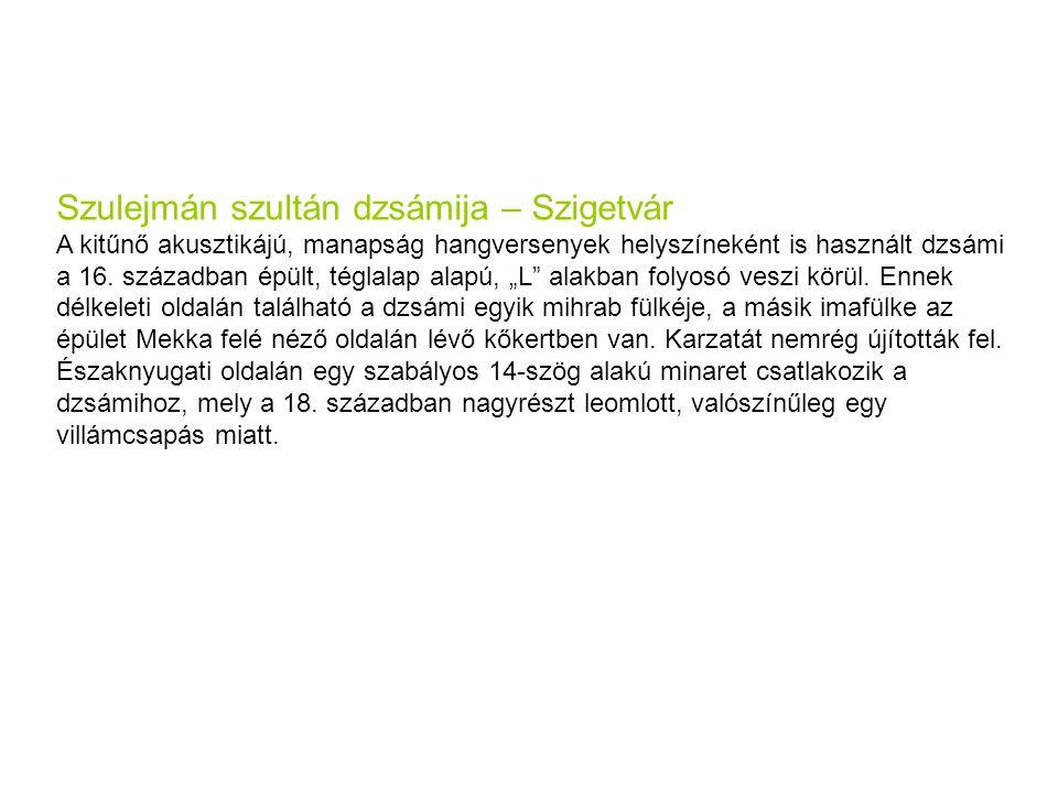 Szulejmán szultán dzsámija – Szigetvár A kitűnő akusztikájú, manapság hangversenyek helyszíneként is használt dzsámi a 16.
