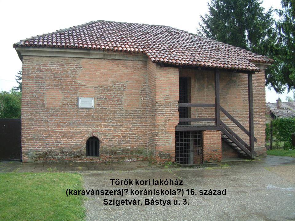 Török kori lakóház (karavánszeráj? korániskola?) 16. század Szigetvár, Bástya u. 3.