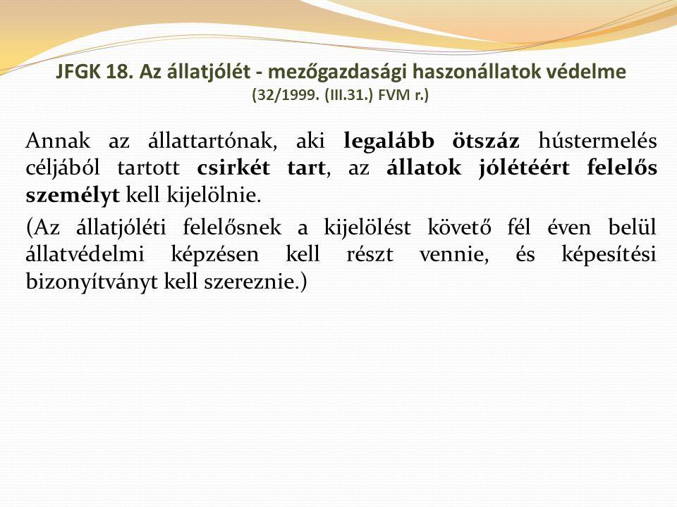 JFGK 18. Az állatjólét - mezőgazdasági haszonállatok védelme (32/1999. (III.31.) FVM r.) Annak az állattartónak, aki legalább ötszáz hústermelés céljá