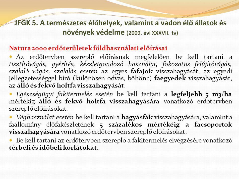 JFGK 5. A természetes élőhelyek, valamint a vadon élő állatok és növények védelme (2009. évi XXXVII. tv) Natura 2000 erdőterületek földhasználati előí