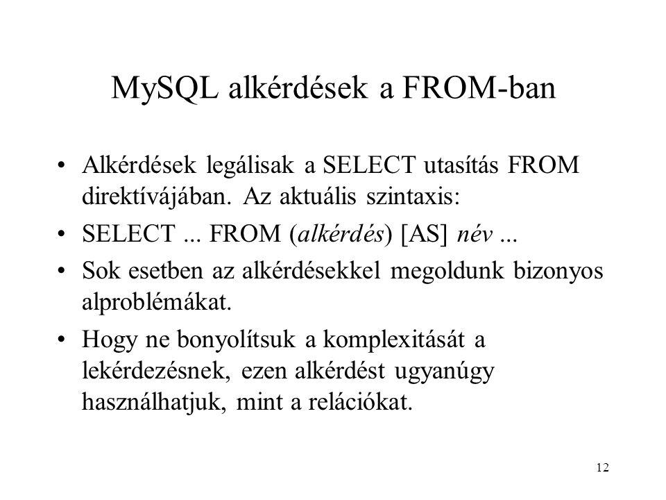 MySQL alkérdések a FROM-ban Alkérdések legálisak a SELECT utasítás FROM direktívájában. Az aktuális szintaxis: SELECT... FROM (alkérdés) [AS] név... S