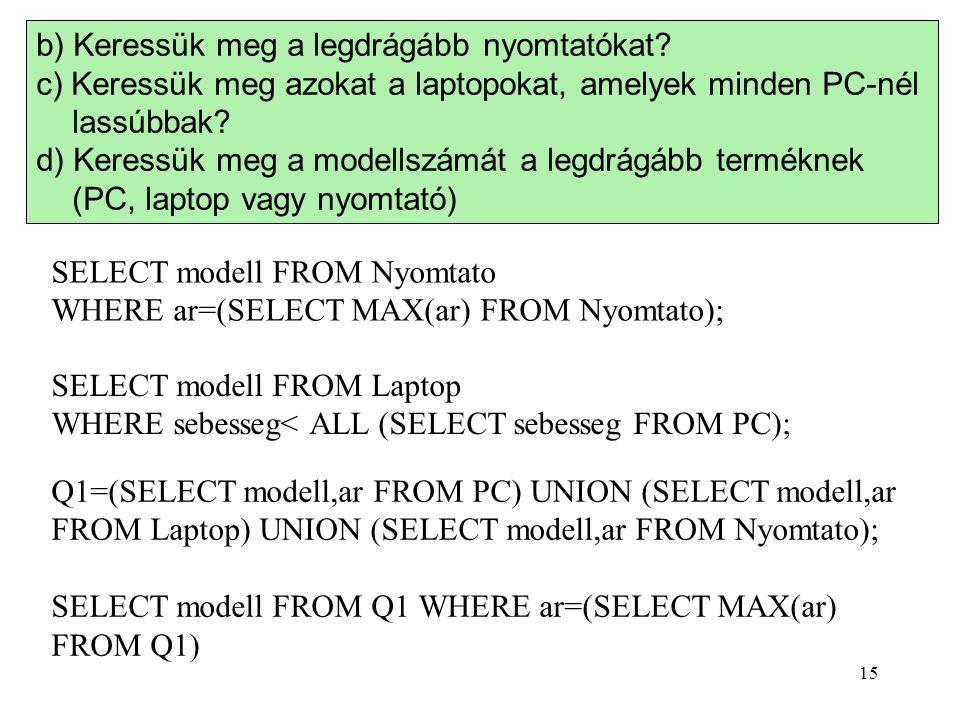 b) Keressük meg a legdrágább nyomtatókat? c) Keressük meg azokat a laptopokat, amelyek minden PC-nél lassúbbak? d) Keressük meg a modellszámát a legdr