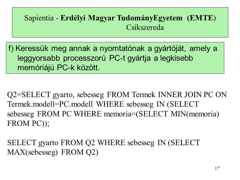 Sapientia - Erdélyi Magyar TudományEgyetem (EMTE) Csíkszereda f) Keressük meg annak a nyomtatónak a gyártóját, amely a leggyorsabb processzorú PC-t gyártja a legkisebb memóriájú PC-k között.