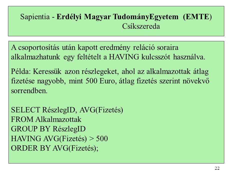 Sapientia - Erdélyi Magyar TudományEgyetem (EMTE) Csíkszereda A csoportosítás után kapott eredmény reláció soraira alkalmazhatunk egy feltételt a HAVING kulcsszót használva.