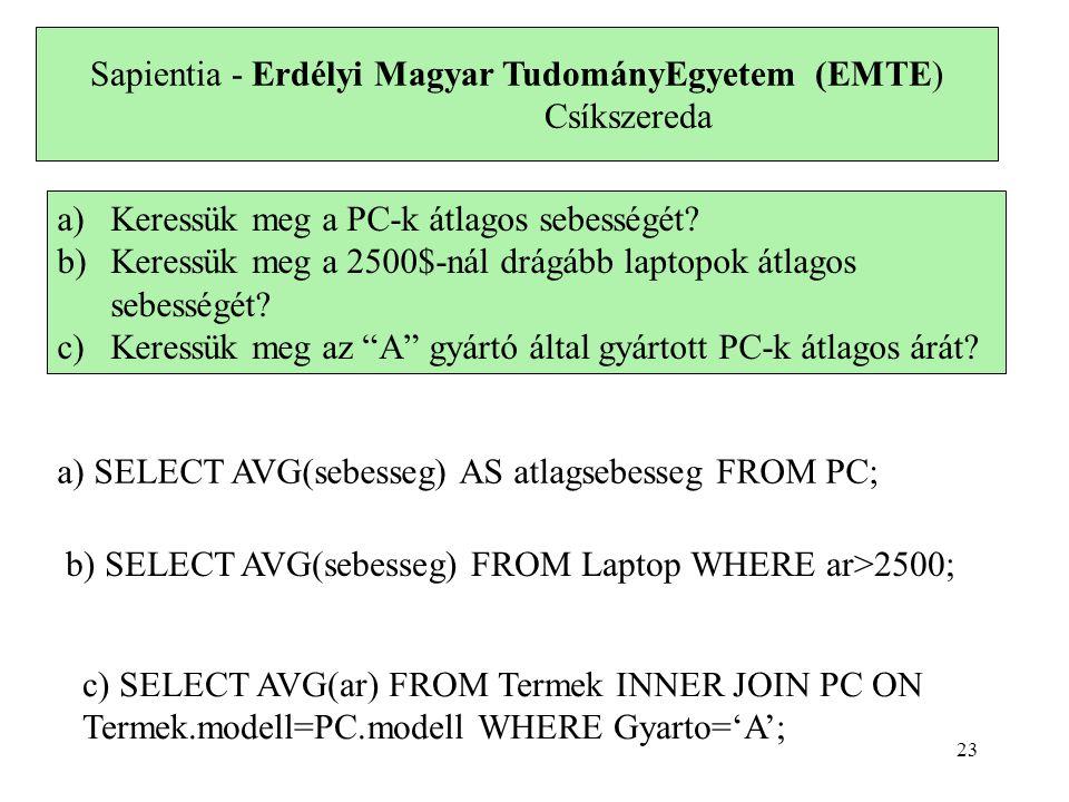 Sapientia - Erdélyi Magyar TudományEgyetem (EMTE) Csíkszereda a)Keressük meg a PC-k átlagos sebességét? b)Keressük meg a 2500$-nál drágább laptopok át