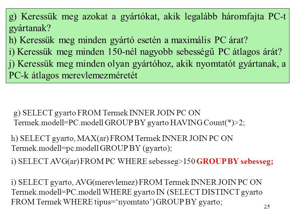 g) Keressük meg azokat a gyártókat, akik legalább háromfajta PC-t gyártanak? h) Keressük meg minden gyártó esetén a maximális PC árat? i) Keressük meg
