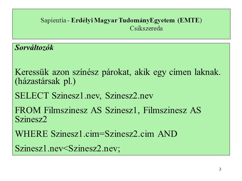 Sapientia - Erdélyi Magyar TudományEgyetem (EMTE) Csíkszereda Alkérdések Az alkérdések segítségével sorokat vagy relációkat tudunk összehasonlítani.