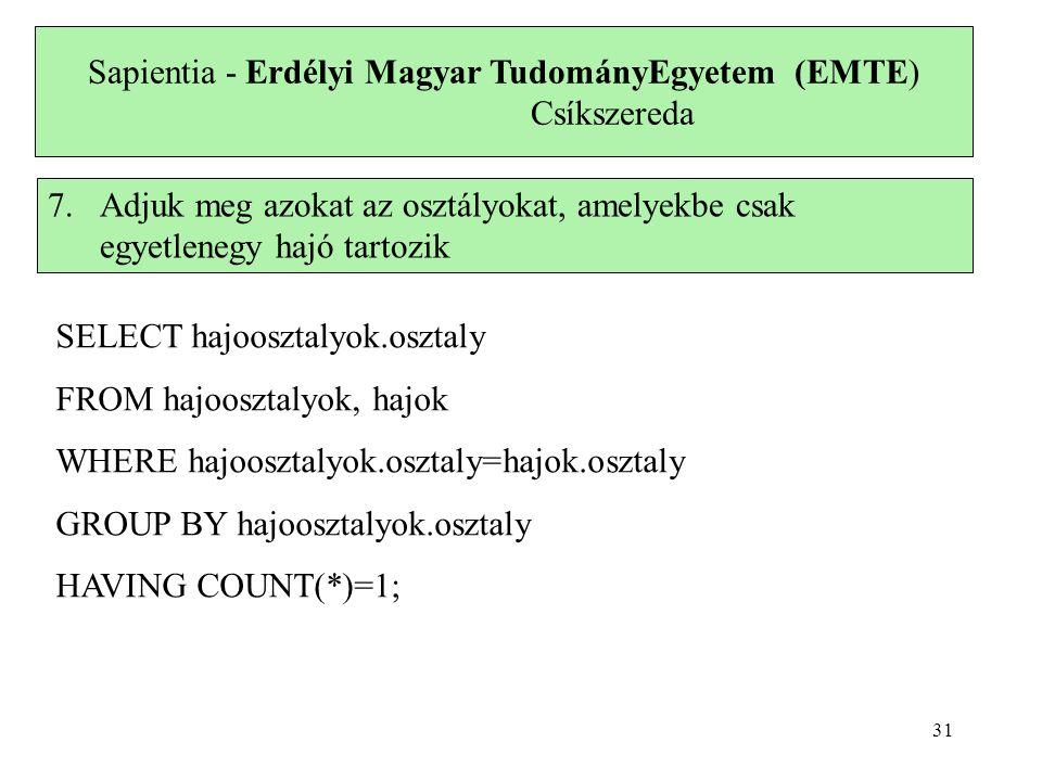 Sapientia - Erdélyi Magyar TudományEgyetem (EMTE) Csíkszereda 7.Adjuk meg azokat az osztályokat, amelyekbe csak egyetlenegy hajó tartozik SELECT hajoo