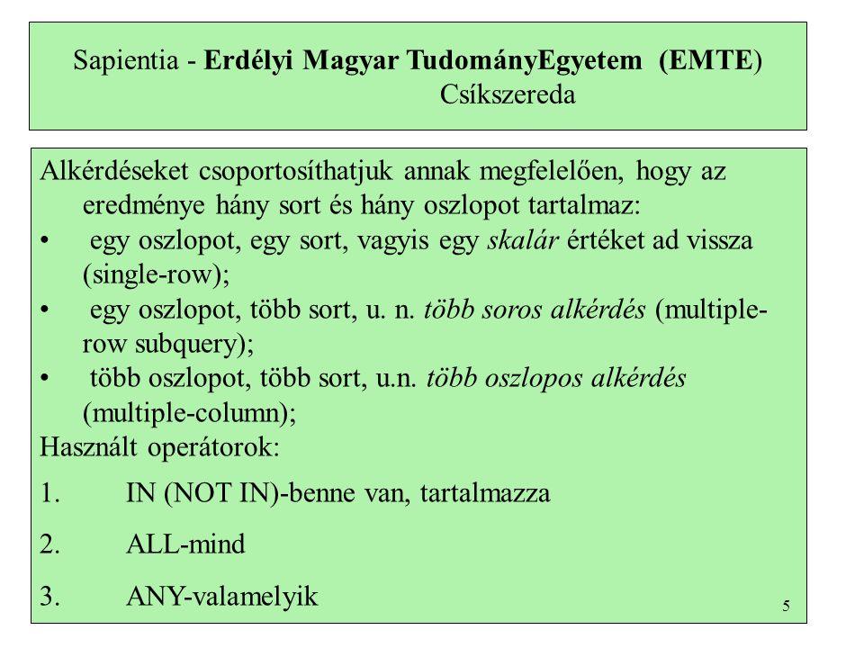 Sapientia - Erdélyi Magyar TudományEgyetem (EMTE) Csíkszereda Alkérdéseket csoportosíthatjuk annak megfelelően, hogy az eredménye hány sort és hány os
