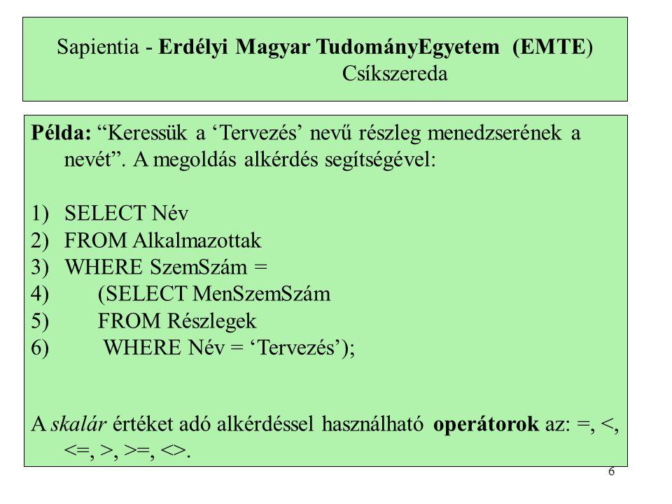 Sapientia - Erdélyi Magyar TudományEgyetem (EMTE) Csíkszereda Példa: Keressük a 'Tervezés' nevű részleg menedzserének a nevét .