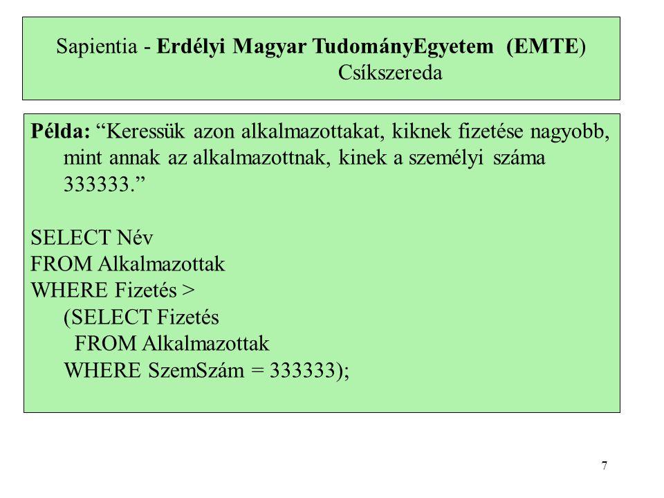 Sapientia - Erdélyi Magyar TudományEgyetem (EMTE) Csíkszereda Példa: Keressük azon részlegeket és az alkalmazottak minimális fizetését a részlegből, ahol a minimális fizetés nagyobb, mint a minimális fizetés a 2-es ID-jű részlegből .