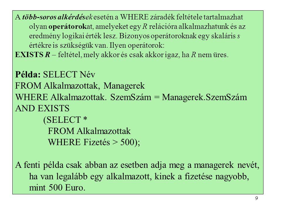 Sapientia - Erdélyi Magyar TudományEgyetem (EMTE) Csíkszereda 6.Adjuk meg az adabázisban szereplő összes hadihajó nevét (ne feledjük, hogy a Hajók relációban nem szerepel az összes hajó!) (SELECT hajo FROM Kimenetelek) UNION (SELECT nev FROM Hajok); 30