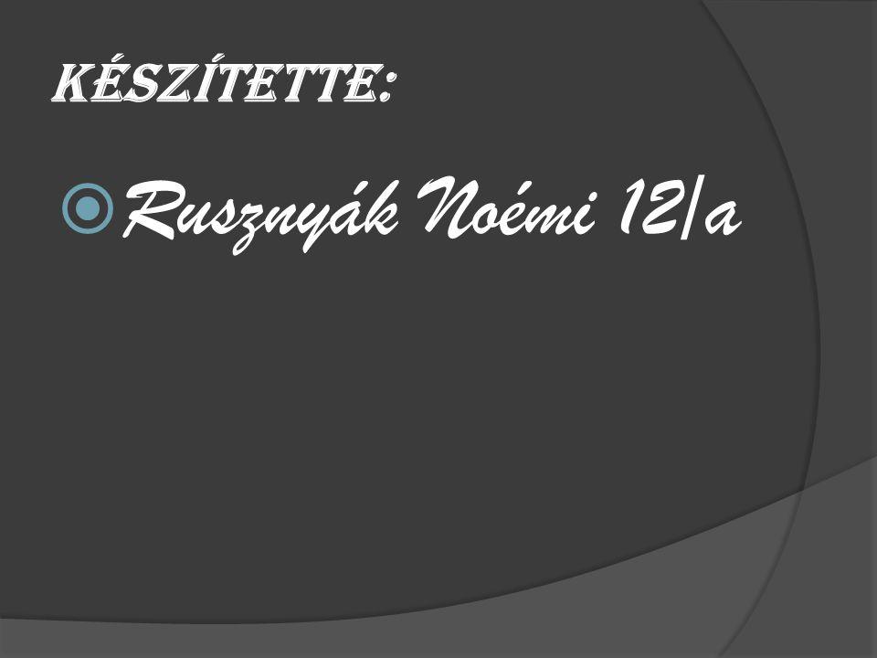 Készítette:  Rusznyák Noémi 12/a