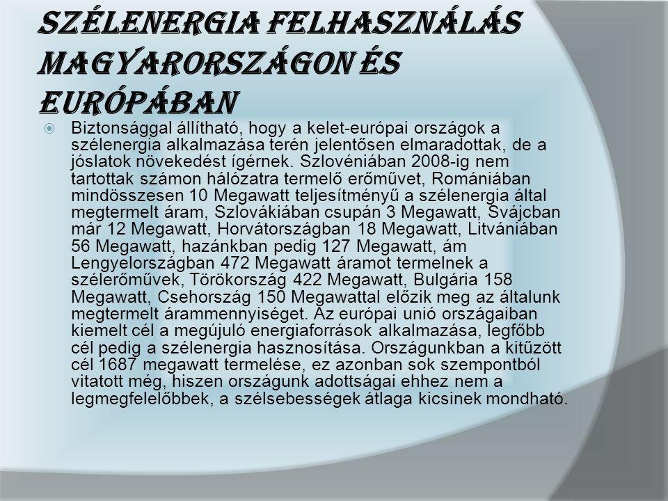Szélenergia felhasználás Magyarországon és Európában  Biztonsággal állítható, hogy a kelet-európai országok a szélenergia alkalmazása terén jelentőse