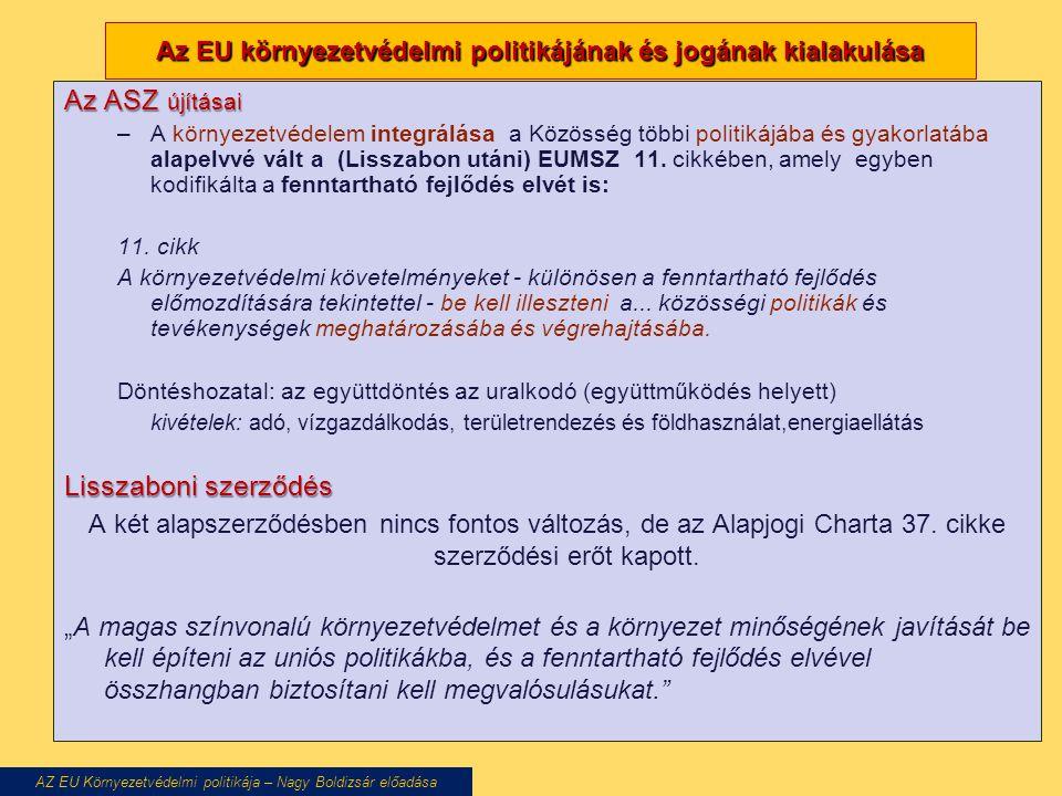 Az EU környezetvédelmi politikájának és jogának kialakulása Az ASZ újításai –A környezetvédelem integrálása a Közösség többi politikájába és gyakorlat